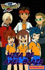 Hija De Axel Blaze (Todo Por Tu Amor) (Inazuma Eleven Go) •Editando• by BelenDuran4