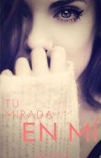 Tu Mirada En Mí || Lesbian Story by JamieRodriguezWriter