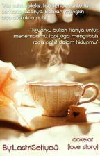 Cokelat love story (END) {Revisi} by LastriSetiya8
