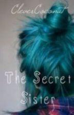 The Secret Sister-ON HOLD- by jordannskye