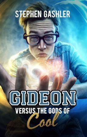 Gideon Versus the Gods of Cool by StephenGashler
