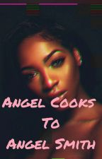 Angel Cooks To Angel Smith by chev_shabaddie