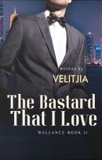 [#W2] The Bastard That I Love (COMPLETED) by blcklipz