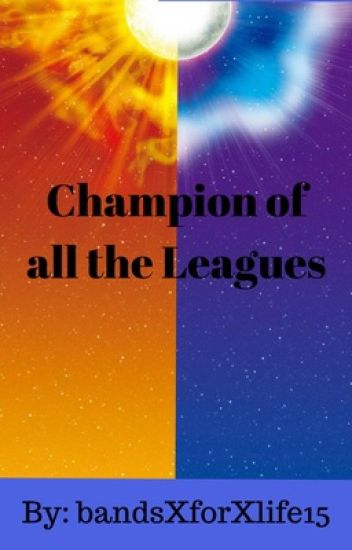 Champion of all the Leagues (Pokémon Various x F! Reader)