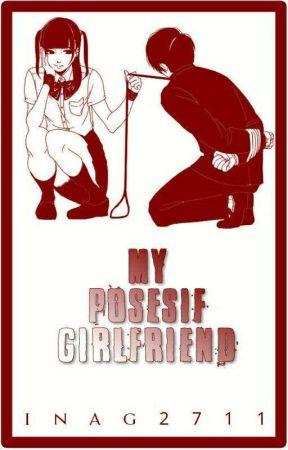 MY POSESIF GIRLFRIEND by inag2711