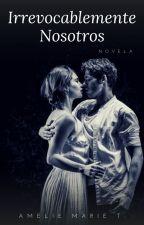 Irrevocablemente Nosotros by Mocasweet23