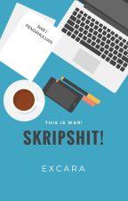 SKRIPSHIT ! by carabyte