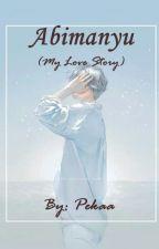 Abimanyu (My Love Story) - Cerpen by putrikartikawati