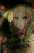 Me quiéres? (Springtrap x ___) FnafHs Sick by VaitiareMG
