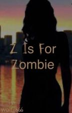 Z is for Zombie by wolf_866