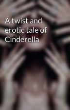 A twist and erotic tale of Cinderella by wordwarlord