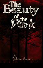 The Beauty of the Dark by TwoFacedAngel9