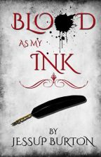 Blood As My Ink [Completed] by JessupBurtonAuthor