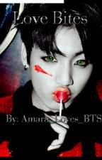Love Bites || BTS x Reader || COMPLETED by Kpop_Trashu_