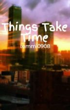 Things Take Time by tammi0908