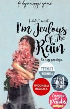 I'm Jealous Of The Rain [Complite] by xunicornpink