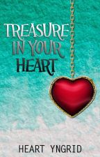 Treasure In Your Heart - (COMPLETED) by HeartYngrid