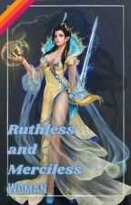 The Ruthless And Merciless Woman(Hiatus State) by LadyLaDeMa