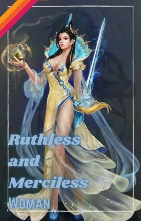 The Ruthless And Merciless Woman by LadyLaDeMa