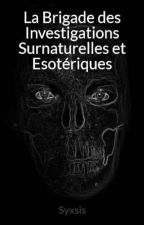 La Brigade des Investigations Surnaturelles et Esotériques by Syxsis