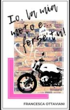 Io, la mia moto e... forse tu! by Betty_book