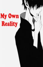 My Own Reality. by CET1999