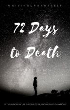 72 Days to Death by imgivinguponmyself