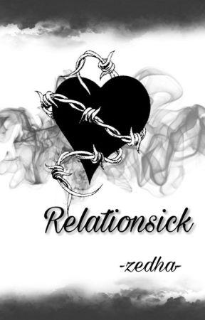 RELATIONSICK by ZahraHarun