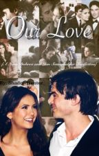 Our Love {Nina Dobrev And Ian Somerhalder Fanfiction} by ShadowHxnter_