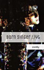 // Born Singer \\ m.yg  by zrxntky