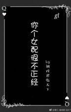 Ngươi một nữ phối thực không đứng đắn - Đùa Giỡn Quân Lâm Thiên Hạ. by winny113