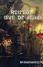 Retreat (live or die) by chandiaz2239