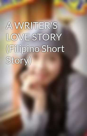 A WRITER'S LOVE STORY (Filipino Short Story) by CamSacred