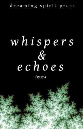 Whispers and Echoes Issue 4 by DreamingSpiritPress