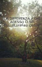 LA DIFFERENZA è CHE ADESSO CI SEI TU...||Lorenzo Ostuni by ALE334567
