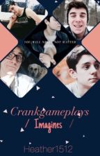 Crankgameplays Imagines by Heather1512