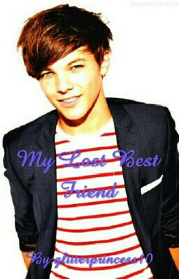 My Lost Best Friend (a Louis Tomlinson fan fiction)