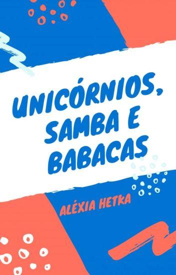 Unicórnios, samba e babacas