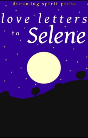 Love Letters to Selene (a multi-author anthology) by DreamingSpiritPress