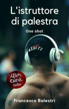 L'istruttore di palestra (One shot) by francescorano