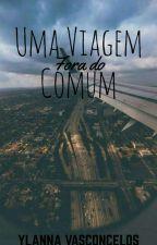 Uma Viagem fora do Comum by Ylannita_