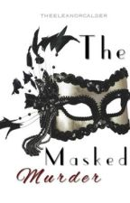 The Masked Murder by theeleanorcalder