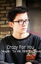 Crazy For You(Sequel To He Fell In Love - Asa Butterfield) by Asa_Melinda