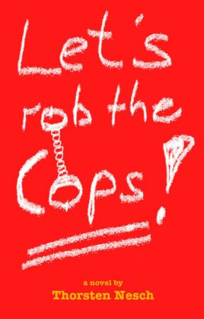 Let's Rob the Cops by ThorstenN