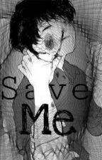 Someone Save ME (Yaoi/Gay) by Lomuvesic666