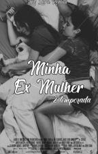 A minha ex mulher- segunda temporada  by LarahRenata