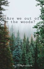 Are we out of the woods? by AlphaDork