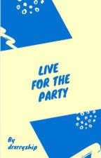 Live for the party //drarry by drxrryship