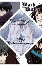 Forever With You (SEBACIEL) by Otakuanimemanga