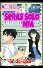 ♡ Seras Solo Mía Yandere kun y tú ♡ by Soni3637